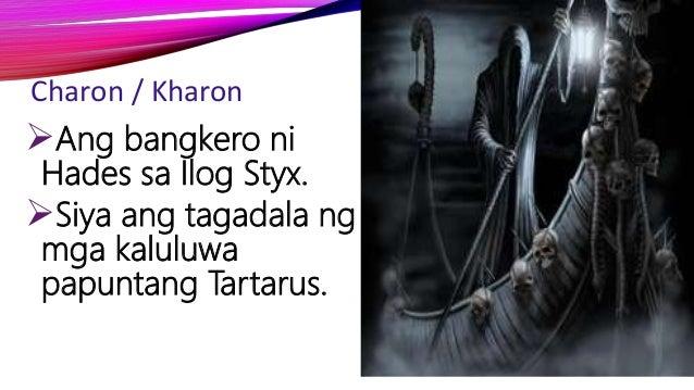 Charon / Kharon Ang bangkero ni Hades sa Ilog Styx. Siya ang tagadala ng mga kaluluwa papuntang Tartarus.