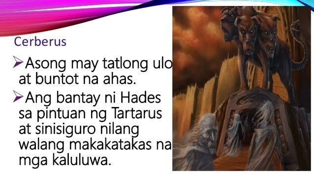 Cerberus Asong may tatlong ulo at buntot na ahas. Ang bantay ni Hades sa pintuan ng Tartarus at sinisiguro nilang walang...