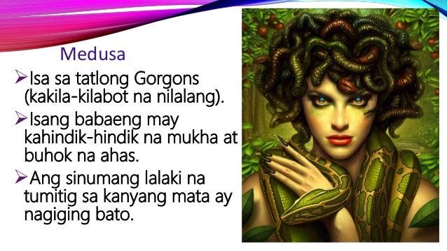 Medusa Isa sa tatlong Gorgons (kakila-kilabot na nilalang). Isang babaeng may kahindik-hindik na mukha at buhok na ahas....