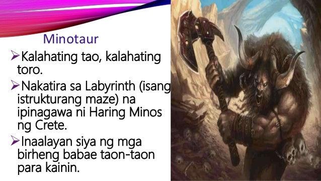 Minotaur Kalahating tao, kalahating toro. Nakatira sa Labyrinth (isang istrukturang maze) na ipinagawa ni Haring Minos n...