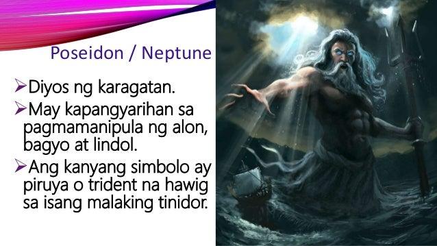 Poseidon / Neptune Diyos ng karagatan. May kapangyarihan sa pagmamanipula ng alon, bagyo at lindol. Ang kanyang simbolo...