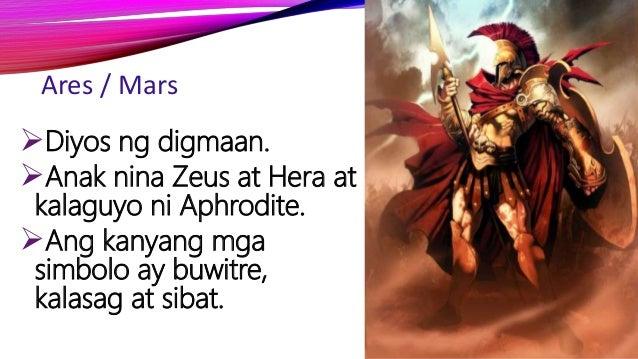 Ares / Mars Diyos ng digmaan. Anak nina Zeus at Hera at kalaguyo ni Aphrodite. Ang kanyang mga simbolo ay buwitre, kala...