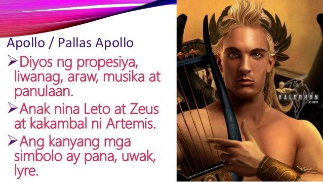 Apollo / Pallas Apollo Diyos ng propesiya, liwanag, araw, musika at panulaan. Anak nina Leto at Zeus at kakambal ni Arte...