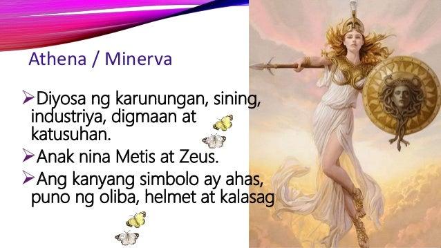 Athena / Minerva Diyosa ng karunungan, sining, industriya, digmaan at katusuhan. Anak nina Metis at Zeus. Ang kanyang s...