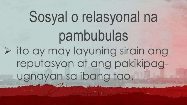 Pisikal na pambubulas  ito ay ang pisikal na pananakit sa isang indibidwal o pangkat at paninira ng kaniyang mga pag-aari.