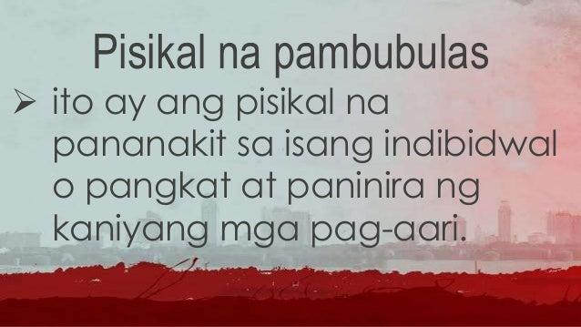 Mga dahilan kung bakit nambubulas (ayon kay Karin E. Tusinski) • Mas malamang na napalaki ng isang pamilyang napabayaan na...