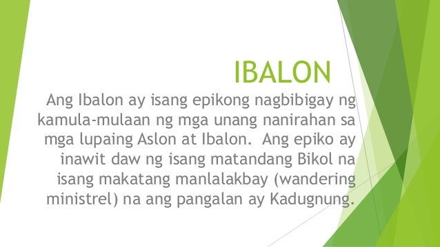 epiko ni ibalon Ibalon or ibalong, is an ancient settlement currently located in present-day  magallanes, sorsogon, philippines, renowned as the first spanish settlement in  the.