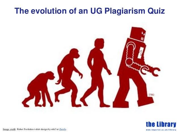 The evolution of an UG Plagiarism Quiz Image credit: Robot Evolution t-shirt design by strk3 at Zazzle.