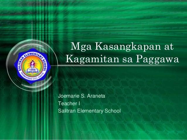 Mga Kasangkapan at Kagamitan sa Paggawa Joemarie S. Araneta Teacher I Salitran Elementary School