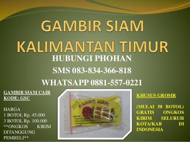 HUBUNGI PHOHAN SMS 083-834-366-818 WHATSAPP 0881-557-0221 GAMBIR SIAM CAIR KODE: GSC HARGA 1 BOTOL Rp. 45.000 3 BOTOL Rp. ...