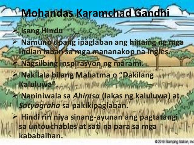 Mohandas Karamchad Gandhi  Isang Hindu  Namuno upang ipaglaban ang hinaing ng mga Indian laban sa mga mananakop na Ingle...