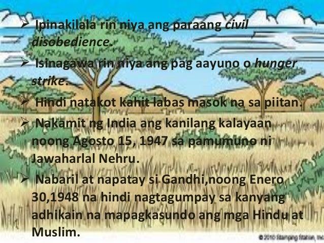  Ipinakilala rin niya ang paraang civil disobedience.  Isinagawa rin niya ang pag aayuno o hunger strike.  Hindi natako...