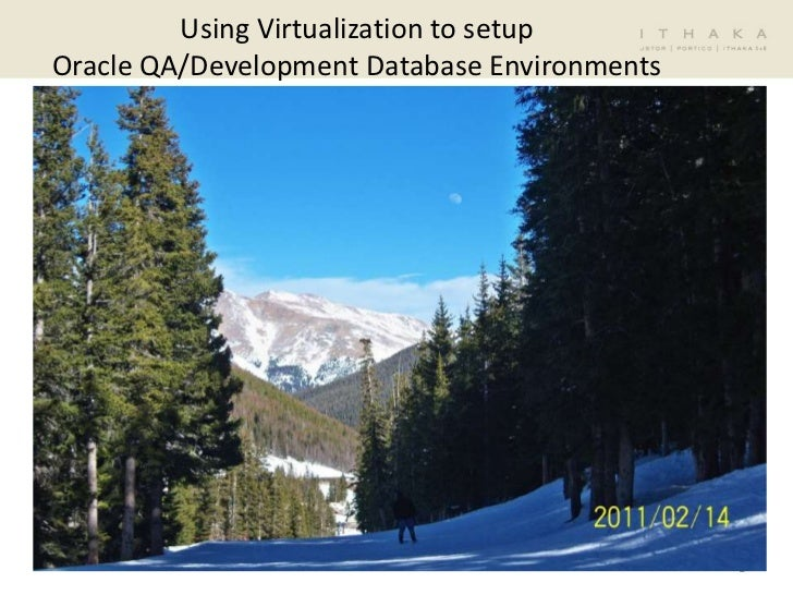 Using Virtualization to setup Oracle QA/Development Database Environments<br />2/16/11<br />1<br />