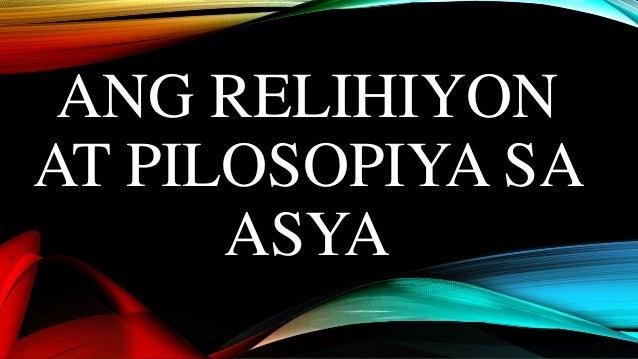 ANG RELIHIYON AT PILOSOPIYA SA ASYA
