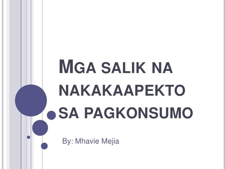 Mgasaliknanakakaapektosapagkonsumo<br />By: Mhavie Mejia<br />