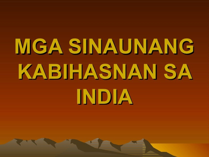 MGA SINAUNANGKABIHASNAN SA     INDIA