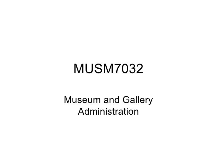 MUSM7032 Museum and Gallery Administration
