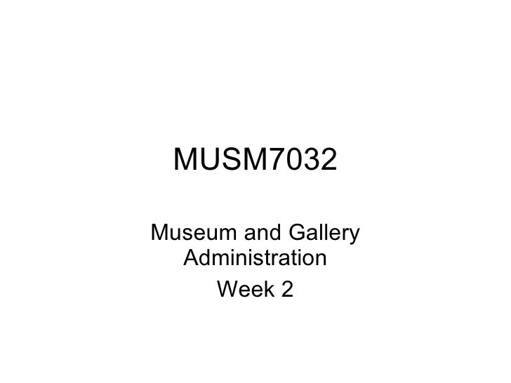 MUSM7032 Museum and Gallery Administration Week 2