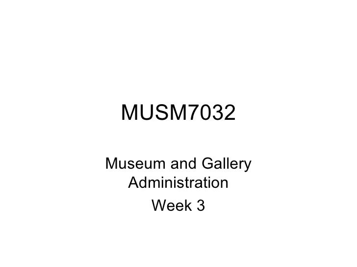 MUSM7032 Museum and Gallery Administration Week 3