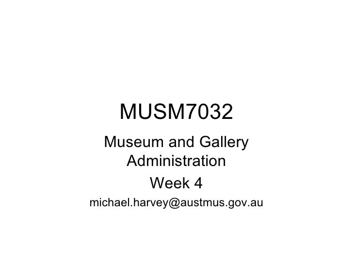 MUSM7032 Museum and Gallery Administration Week 4 [email_address]