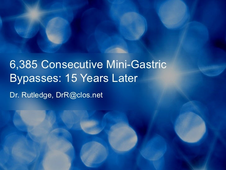6,385 Consecutive Mini-GastricBypasses: 15 Years LaterDr. Rutledge, DrR@clos.net