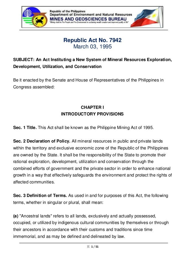 philippine mining law March 3, 2015 on march 3, 1995, republic act 7942 otherwise known as the philippine mining act was passed into law as a law liberalizing the mining industry, the mining act was hailed to boost the country's economic growth.