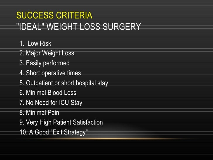 1. Low Risk 2. Major Weight Loss 3. Easily performed 4. Short operative times 5. Outpatient or short hospital stay 6. Min...