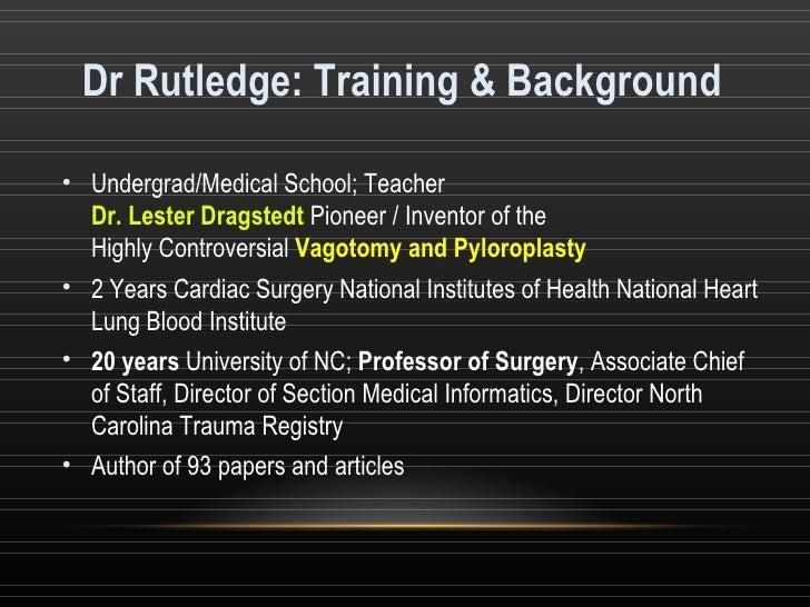 Dr Rutledge: Training & Background <ul><li>Undergrad/Medical School; Teacher  Dr. Lester Dragstedt  Pioneer / Inventor of ...