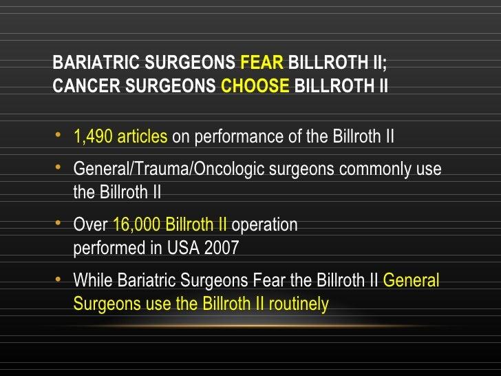BARIATRIC SURGEONS  FEAR  BILLROTH II; CANCER SURGEONS  CHOOSE  BILLROTH II <ul><li>1,490 articles  on performance of the ...
