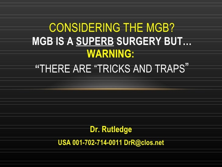 """Dr. Rutledge USA 001-702-714-0011 DrR@clos.net CONSIDERING THE MGB? MGB IS A  SUPERB  SURGERY BUT… WARNING:  """" THERE ARE """"..."""