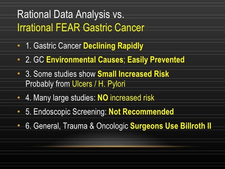 Rational Data Analysis vs. Irrational FEAR Gastric Cancer <ul><li>1. Gastric Cancer  Declining Rapidly </li></ul><ul><li>2...