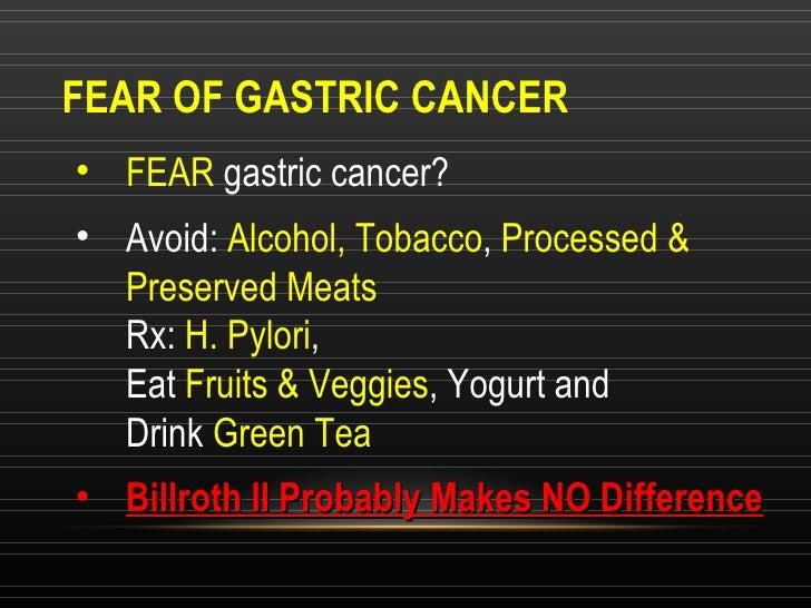 FEAR OF GASTRIC CANCER <ul><li>FEAR  gastric cancer? </li></ul><ul><li>Avoid:  Alcohol, Tobacco ,  Processed & Preserved M...