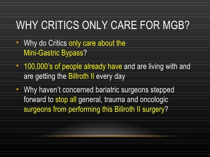 WHY CRITICS ONLY CARE FOR MGB? <ul><li>Why do Critics  only care about the  Mini-Gastric Bypass ? </li></ul><ul><li>100,00...