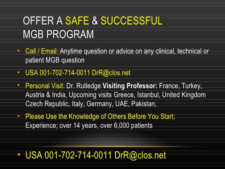 OFFER A  SAFE  &  SUCCESSFUL  MGB PROGRAM <ul><li>Call / Email:  Anytime question or advice on any clinical, technical or ...