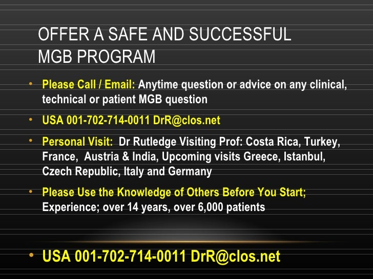 OFFER A SAFE AND SUCCESSFUL  MGB PROGRAM <ul><li>Please Call / Email:  Anytime question or advice on any clinical, technic...