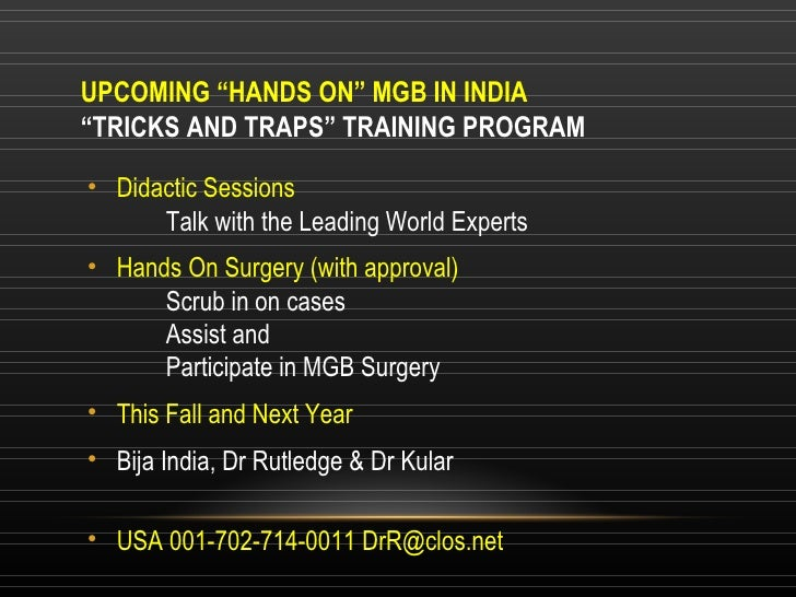 """UPCOMING """"HANDS ON"""" MGB IN INDIA """"TRICKS AND TRAPS"""" TRAINING PROGRAM <ul><li>Didactic Sessions Talk with the Leading World..."""