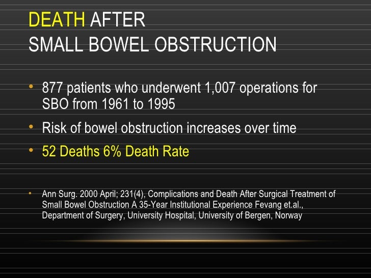 DEATH  AFTER  SMALL BOWEL OBSTRUCTION <ul><li>877 patients who underwent 1,007 operations for SBO from 1961 to 1995 </li><...