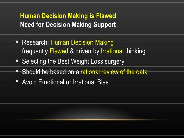 Human Decision Making is Flawed Need for Decision Making Support <ul><li>Research:  Human Decision Making  frequently  Fla...