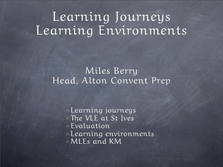 Learning Journeys Learning Environments          Miles Berry   Head, Alton Convent Prep        Learning journeys      The ...