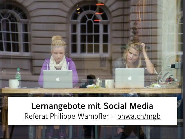 Öffentlichkeitsarbeit von Schulen und Social Media Philippe Wampfler Brunnen, 9. April 2015 phwa.ch/brunnen Lernangebote...