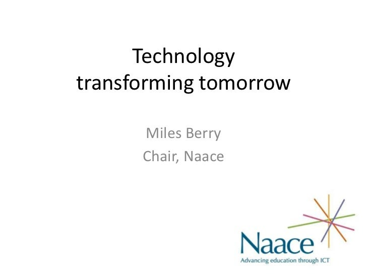 Technologytransforming tomorrow      Miles Berry      Chair, Naace