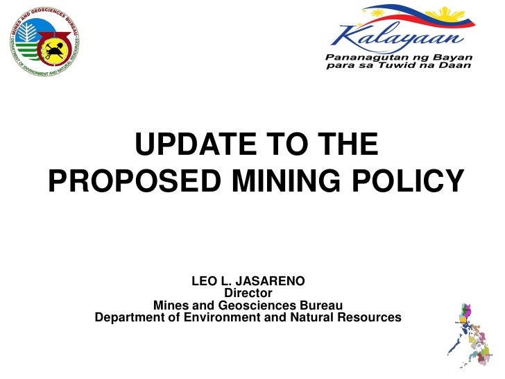 UPDATE TO THEPROPOSED MINING POLICY                 LEO L. JASARENO                      Director          Mines and Geosc...