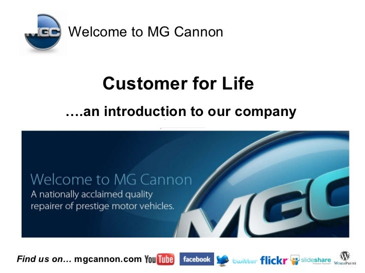 … .an introduction to our company Customer for Life Welcome to MG Cannon