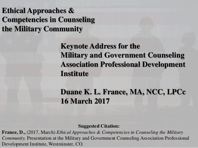 Ethical Approaches & Competencies in Counseling the Military Community Keynote Address for the Military and Government Cou...