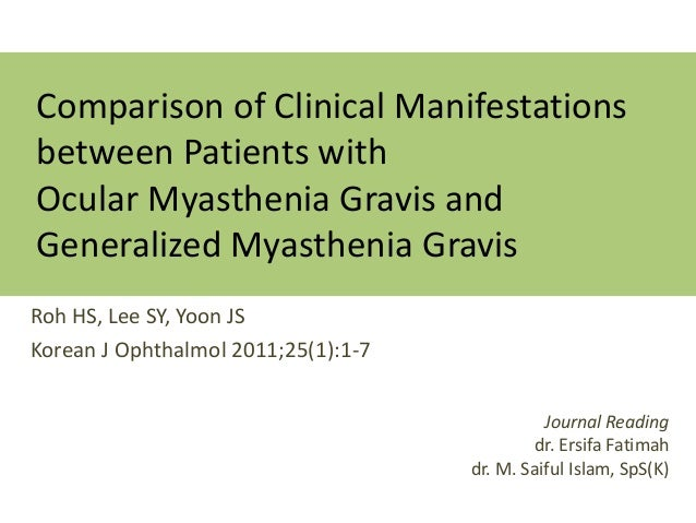 Comparison of Clinical Manifestationsbetween Patients withOcular Myasthenia Gravis andGeneralized Myasthenia GravisRoh HS,...