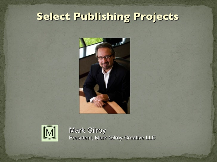 Mark Gilroy President, Mark Gilroy Creative LLC Select Publishing Projects