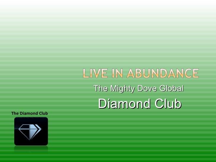 The Mighty Dove Global  Diamond Club The Diamond Club