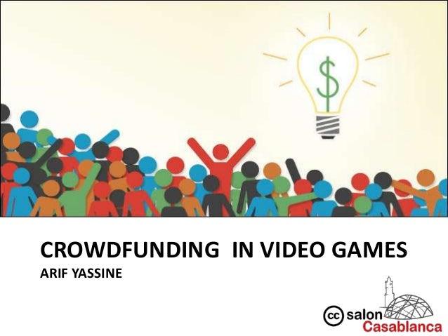 CROWDFUNDING IN VIDEO GAMESARIF YASSINE