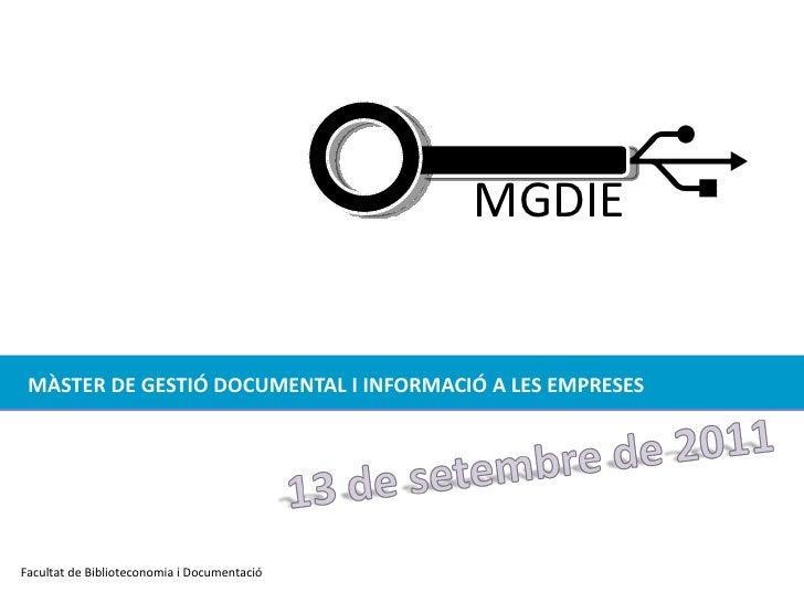 MÀSTER DE GESTIÓ DOCUMENTAL I INFORMACIÓ A LES EMPRESES Facultat de Biblioteconomia i Documentació MGDIE