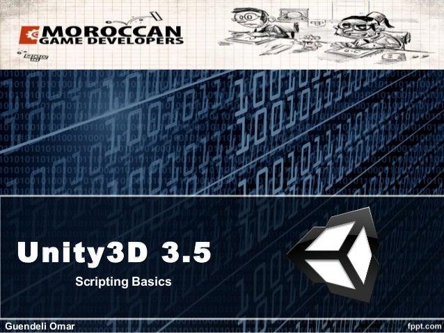 Unity3D 3.5            Scripting BasicsGuendeli Omar